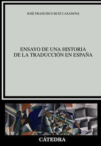 Ensayo De Una Historia De La Traduccion En España - Jose Francisco Ruiz Casanova