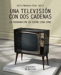 TELEVISION CON DOS CADENAS, UNA - LA PROGRAMACION EN ESPAÑA (1956-1990)