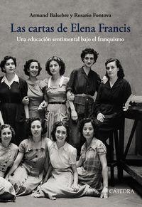 Cartas De Elena Francis, Las - Una Educacion Sentimental Bajo El Franquismo - Armand Balsebre / Rosario Fontova