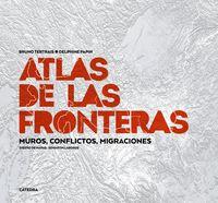 ATLAS DE LAS FRONTERAS - MUROS, CONFLICTOS, MIGRACIONES