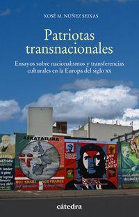 Patriotas Transnacionales - Ensayos Sobre Nacionalismos Y Transferencias Culturales En La Europa Del Siglo Xx - Xose M. Nuñez Seixas
