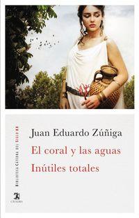 Coral Y Las Aguas, El / Inutiles Totales - Juan Eduardo Zuñiga