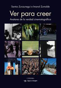Ver Para Creer - Avatares De La Realidad Cinematografica - Santos Zunzunegui / Imanol Zumalde