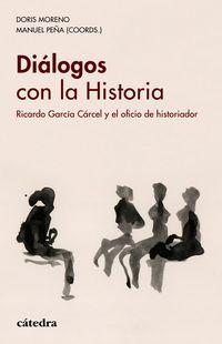 Dialogos Con La Historia - Ricardo Garcia Carcel Y El Oficio De Historiador - Peña Diaz (coord. ) / Doris Moreno (coord. )
