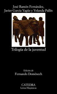 Trilogia De La Juventud - Jose Ramon Fernandez / Javier Garcia Yagee / Yolanda Pallin