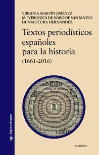 Textos Periodisticos Españoles Para La Historia (1661-2016) - Virginia Martin Jimenez / M. ª Veronica De Haro De San Mateo / Dunia Etura Hernandez