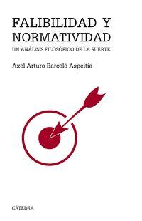 Falibilidad Y Normatividad - Un Analisis Filosofico De La Suerte - Axel Arturo Barcelo Aspeitia