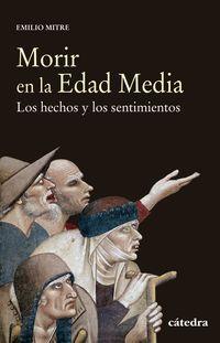 Morir En La Edad Media - Los Hechos Y Los Sentimientos - Emilio Mitre