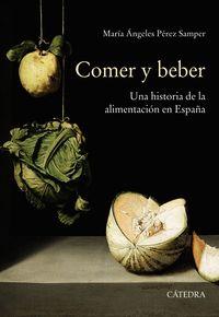 Comer Y Beber - Una Historia De La Alimentacion En España - Maria Angeles Perez Samper