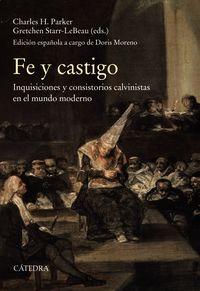 FE Y CASTIGO - INQUISICIONES Y CONSISTORIOS CALVINISTASEN EL MUNDO MODERNO