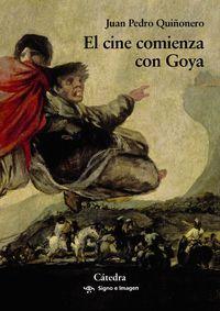 El cine comienza con goya - Juan Pedro Quiñonero