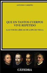QUE EN TANTOS CUERPOS VIVE REPETIDO - (LAS VOCES LIRICAS DE LOPE DE VEGA)