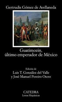 GUATIMOZIN, ULTIMO EMPERADOR DE MEXICO