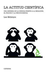 La Actitud Cientifica - Una Defensa De La Ciencia Frente A La Negacion, El Fraude Y La Pseudociencia - Lee Mcintyre