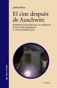 CINE DESPUES DE AUSCHWITZ, EL - REPRESENTACIONES DE LA AUSENCIA EN EL CINE MODERNO Y CONTEMPORANEO