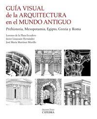 GUIA VISUAL DE LA ARQUITECTURA EN EL MUNDO ANTIGUO - PREHISTORIA, MESOPOTAMIA, EGIPTO, GRECIA Y ROMA