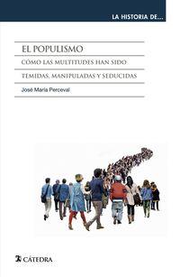 POPULISMO, EL - COMO LAS MULTITUDES HAN SIDO TEMIDAS, MANIPULADAS Y SEDUCIDAS