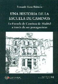 HISTORIA DE LA ESCUELA DE CAMINOS, UNA - LA ESCUELA DE CAMINOS DE MADRID A TRAVES DE SUS PROTAGONISTAS