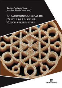 Patrimonio Musical De Castilla-La Mancha, El - Recuperacion Y Nuevas Perspectivas - Paulino Capdepon Verdu