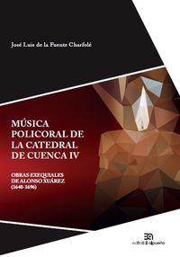 MUSICA POLICORAL DE LA CATEDRAL DE CUENCA IV - OBRAS EXEQUIALES DE ALONSO XUAREZ (1640-1696)