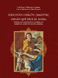 SEBASTIAN DURON (1660-1716) - OIGAN QUE DICE EL ALMA - TONOS, VILLANCICOS Y LA MISA A 8 SOBRE EL DIOS TE SALVE, MARIA