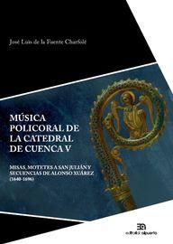 MUSICA POLICORAL DE LA CATEDRAL DE CUENCA V - MISAS, MOTETES A SAN JULIAN Y SECUENCIAS DE ALONSO XUAREZ (1640-1696)