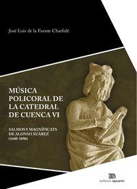 MUSICA POLICORAL DE LA CATEDRAL DE CUENCA VI - SALMOS Y MAGNIFICATS DE ALONSO XUAREZ (1640-1696)
