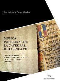 MUSICA POLICORAL DE LA CATEDRAL DE CUENCA VII - LAMENTACIONES, MISERERES, VILLANCICOS DE ALONSO XUAREZ (1640-1696)