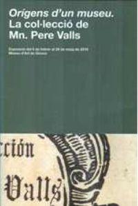 ORIGENS D'UN MUSEU - LA COLLECCIO DE MN. PERE VALLS
