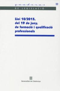 LLEI 10 / 2015, DEL 19 DE JUNY, DE FORMACIO I QUALIFICACIO PROFESSIONALS