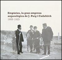 EMPURIES, LA GRAN EMPRESA ARQUEOLOGICA DE J. PUIG I CADAFALCH (1908-1923)