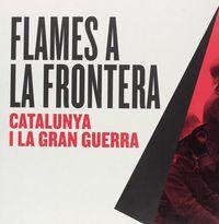 FLAMES A LA FRONTERA - CATALUNYA I LA GRAN GUERRA