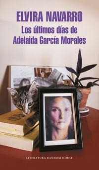 Los ultimos dias de adelaida garcia mora - Elvira Navarro