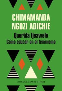 Querida Ijeawele, O Como Educar En El Fe - Chimamanda Ngozi Adichie