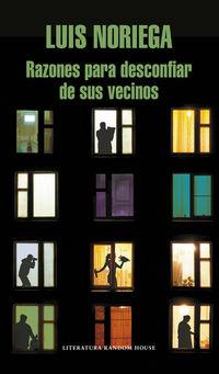 Razones Para Desconfiar De Sus Vecinos (iii Premio Hispanoamericano De Cuento Gabriel Garcia Marquez 2016) - Luis Noriega