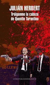 Traiganme La Cabeza De Quentin Tarantino - Julian Herbert