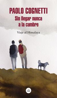 Sin Llegar Nunca A La Cumbre - Viaje Al Himalaya - Paolo Cognetti