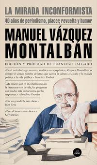 Mirada Inconformista, La - 40 Años De Periodismo, Placer, Revuelta Y Humor - Manuel Vazquez Montalban