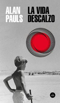 La vida descalzo - Alan Pauls