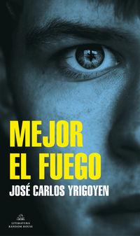 mejor el fuego - Jose Carlos Yrigoyen