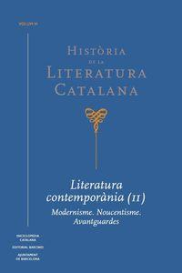 HISTORIA DE LA LITERATURA CATALANA VI - LITERATURA CONTEMPORANIA (II) - MODERNISME. NOUCENTISME. AVANTGUARDES