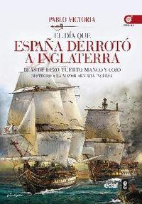 DIA QUE ESPAÑA DERROTO A INGLATERRA, EL - BLAS DE LEZO, TUERTO, MANCO Y COJO DESTROZO LA MAYOR ARMADA INGLESA