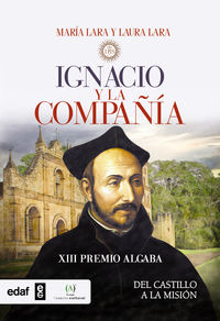 IGNACIO Y COMPAÑIA DE JESUS - DEL CASTILLO A LA MISION (XIII PREMIO ALGABA)