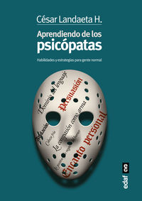 aprendiendo con los psicopatas - habilidades y estrategias para la gente normal - Cesar Landaeta