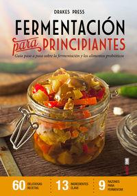 Fermentacion Para Principiantes - Guia Paso A Paso Sobre Fermentacion Y Alimentos Probioticos - Drakes Press