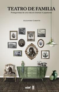 teatro de familia - protagonistas de una vida sin dramas ni papelones - Alejandro Lorente