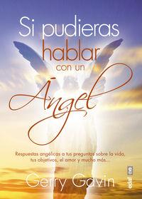 Si Pudieras Hablar Con Un Angel - Respuestas Angelicas A Tus Preguntas Sobre La Vida, Tus Objetivos, El Amor Y Mucho Mas - Gerry Gavin