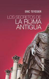 Los secretos de la roma antigua - Eric Teyssier