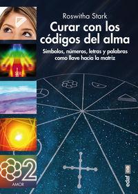 Curar Con Los Codigos Del Alma - Simbolos, Numeros, Letras Y Palabras Como Llave Hacia La Matriz - Roswhita Stark