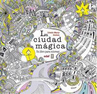 Ciudad Magica, La - Un Libro Para Colorear - Lizzie Mary Cullen